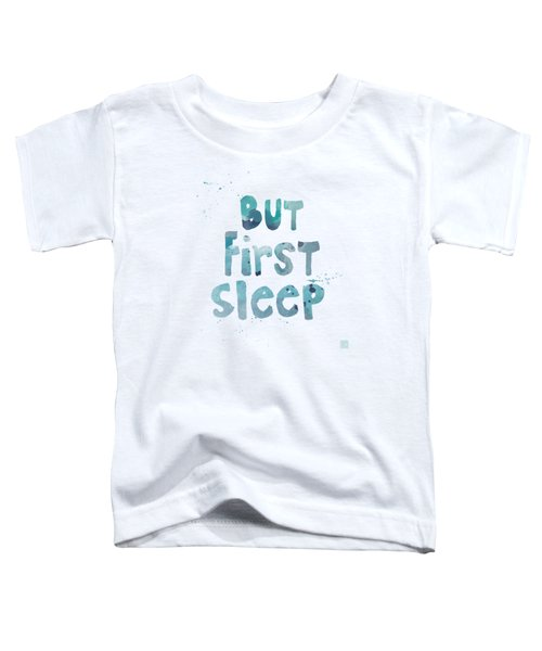 But First Sleep Toddler T-Shirt