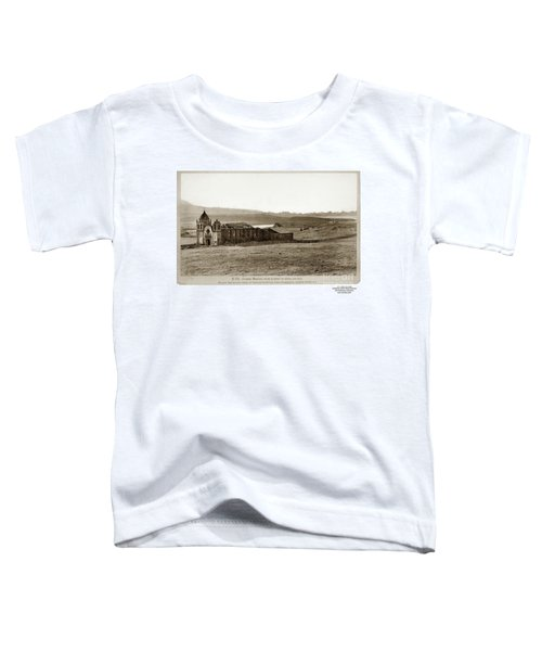 Carmel Mission, With Glimpse Of River And Bay Circa 1880 Toddler T-Shirt