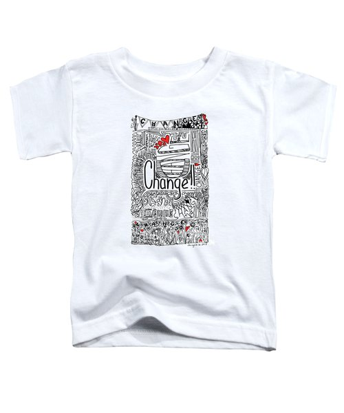 Change - Motivational Drawing Toddler T-Shirt