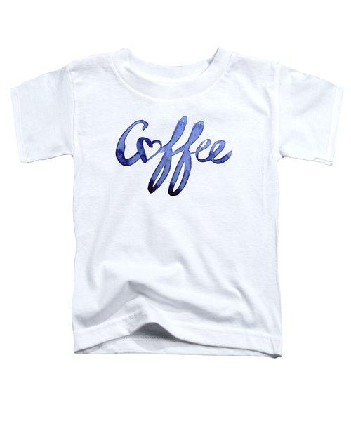 Coffee Love Toddler T-Shirt by Olga Shvartsur
