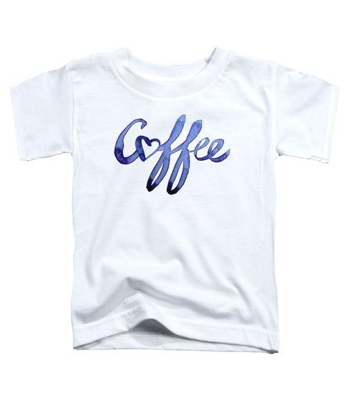 Coffee Love Typography Toddler T-Shirt