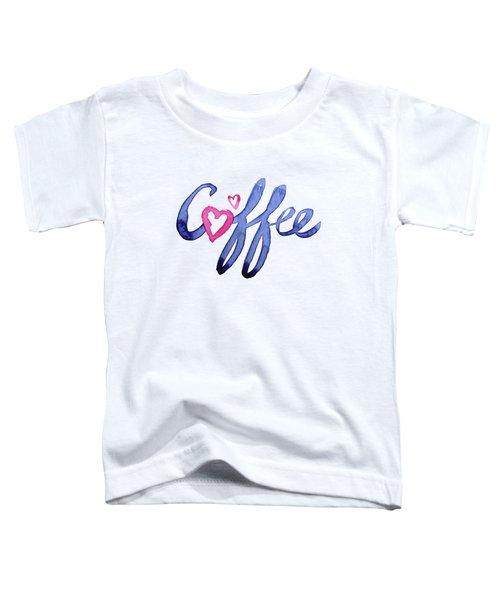 Coffee Lover Typography Toddler T-Shirt by Olga Shvartsur