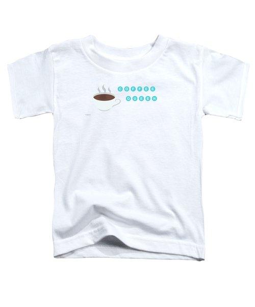 Coffee Queen Toddler T-Shirt