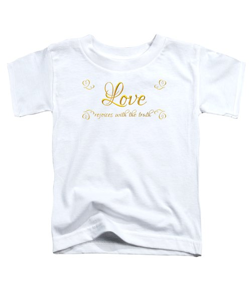 Corinthians Love Rejoices With The Truth Toddler T-Shirt
