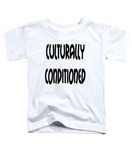 Culturally Condition - Conscious Mindful Quotes Toddler T-Shirt