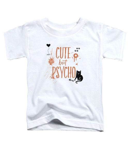 Cute But Psycho Cat Toddler T-Shirt