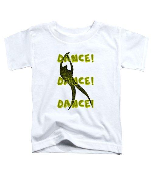 Dance Dance Dance Toddler T-Shirt by Michelle Calkins