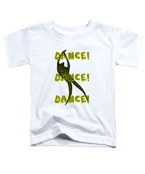 Dance Dance Dance Toddler T-Shirt