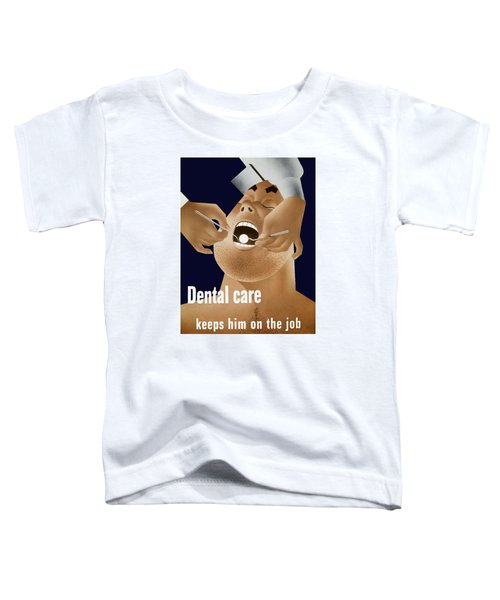 Dental Care Keeps Him On The Job Toddler T-Shirt