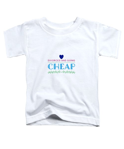 Divorced And Going Cheap Toddler T-Shirt