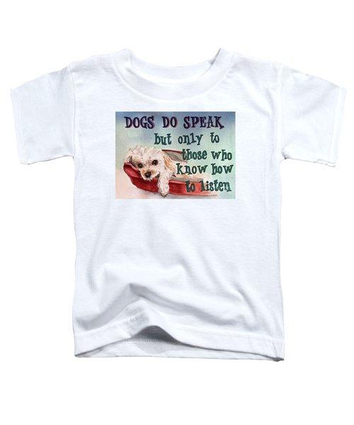 Dogs Do Speak Toddler T-Shirt