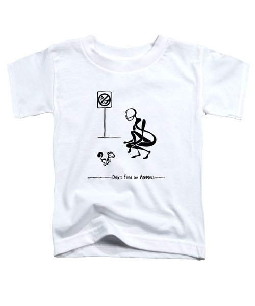 Don't Feed The Animals Toddler T-Shirt