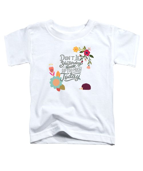 Dont Let Yesterday Take Up Too Much Today Toddler T-Shirt