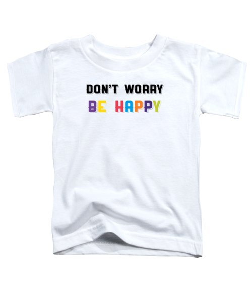 Don't Worry Be Happy Toddler T-Shirt