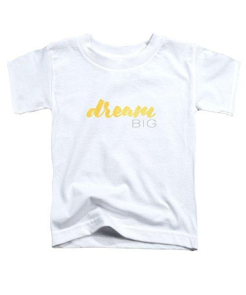 Dream Big Toddler T-Shirt