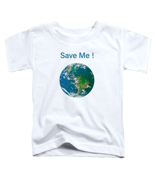 Earth With Save Me Text Toddler T-Shirt