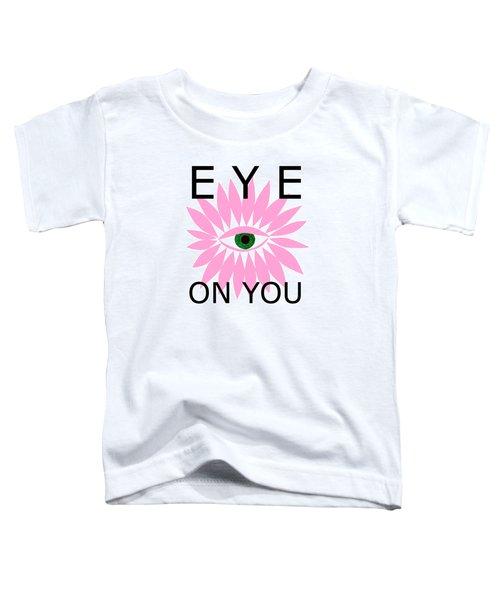 Eye On You Toddler T-Shirt