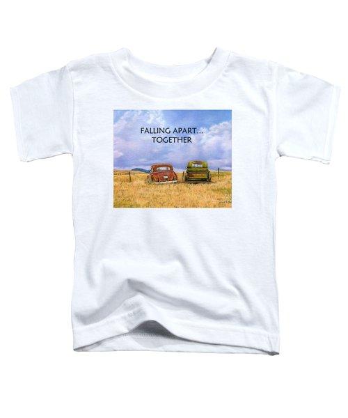 Falling Apart Together Toddler T-Shirt