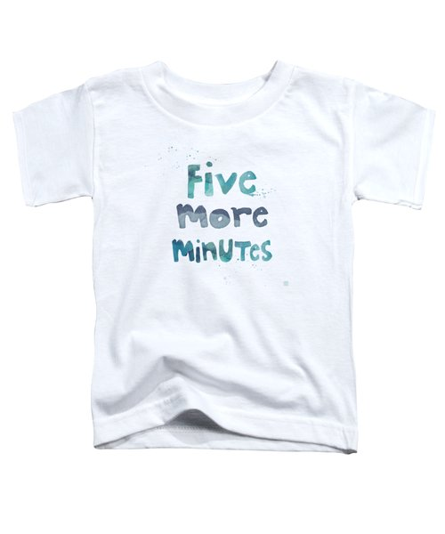 Five More Minutes Toddler T-Shirt by Linda Woods