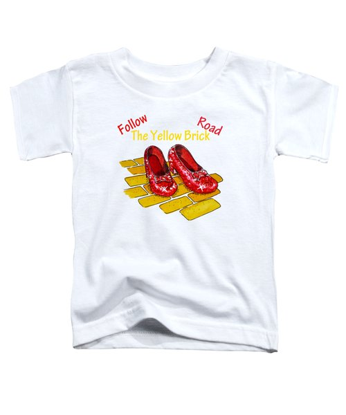 Follow The Yellow Brick Road Ruby Slippers Wizard Of Oz Toddler T-Shirt