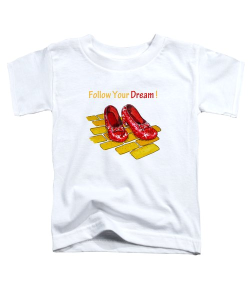 Follow Your Dream Ruby Slippers Wizard Of Oz Toddler T-Shirt
