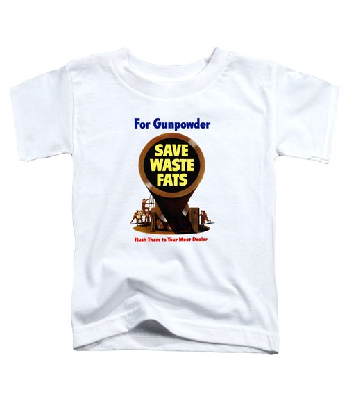 For Gunpowder Save Waste Fats Toddler T-Shirt