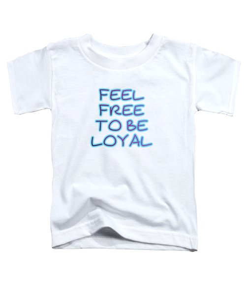 Free To Be Loyal Toddler T-Shirt