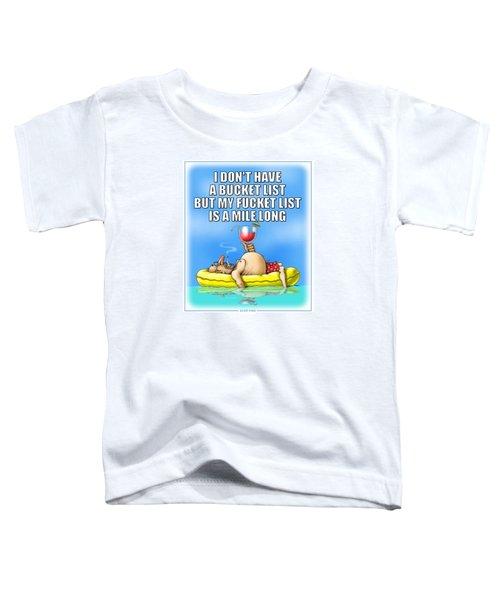 Fucket List Toddler T-Shirt