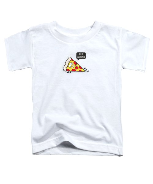 Funny And Cute Delicious Pizza Slice Wants Only You Toddler T-Shirt