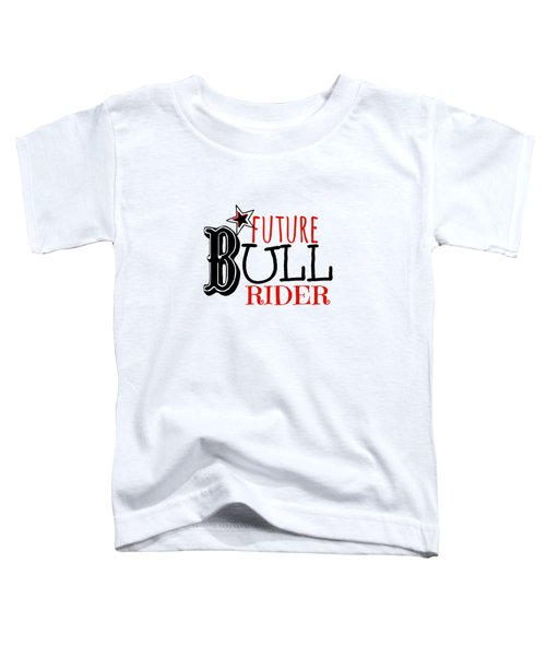 Future Bull Rider Toddler T-Shirt by Chastity Hoff