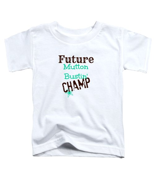Future Mutton Bustin Champ Toddler T-Shirt by Chastity Hoff