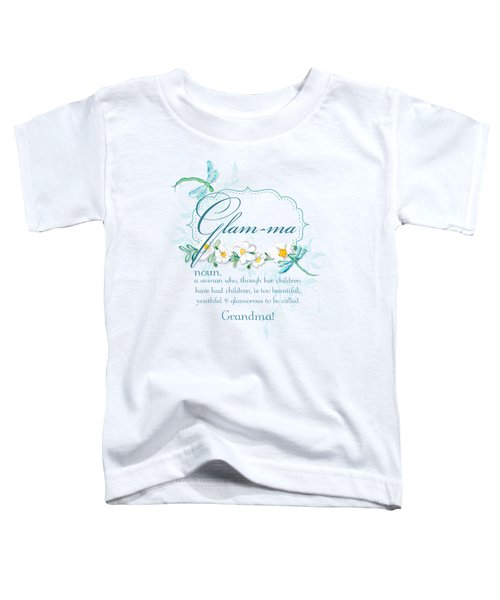 Glam-ma Grandma Grandmother For Glamorous Grannies Toddler T-Shirt by Audrey Jeanne Roberts
