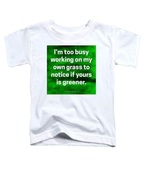 Grass Is Greener Quote Art Toddler T-Shirt
