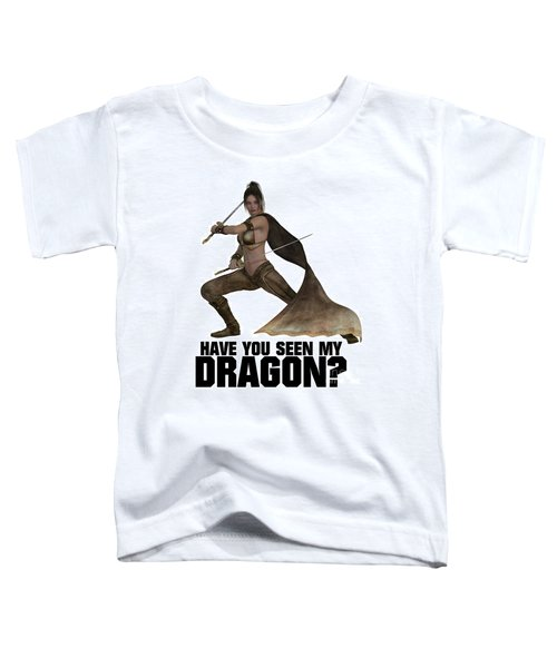 Have You Seen My Dragon? Toddler T-Shirt