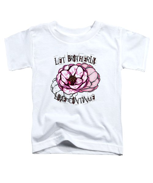 Hebrews 13 Let Brotherly Love Continue Toddler T-Shirt