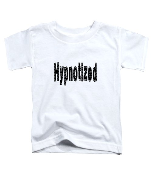 Hypnotized - Love Quote Print Toddler T-Shirt