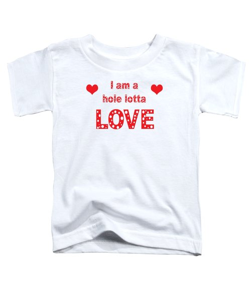 I Am A Hole Lotta Love - Greeting Card Toddler T-Shirt