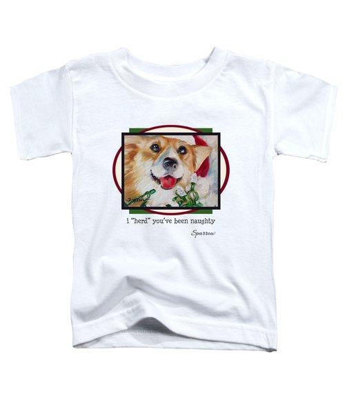 I Herd You've Been Naughty Toddler T-Shirt