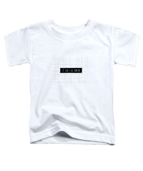 I Love Dog Word Art Toddler T-Shirt