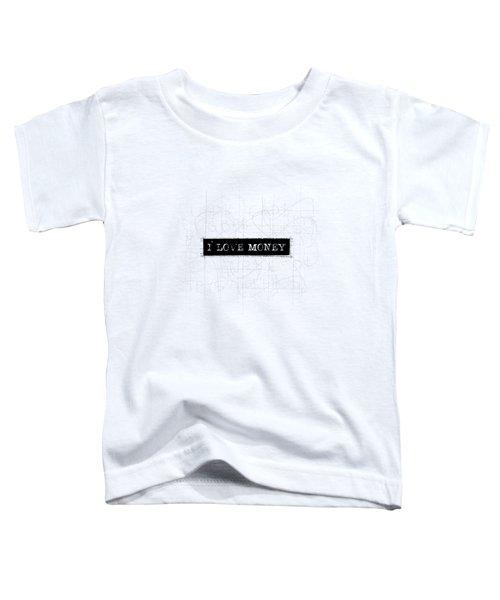 I Love Money Word Art Toddler T-Shirt