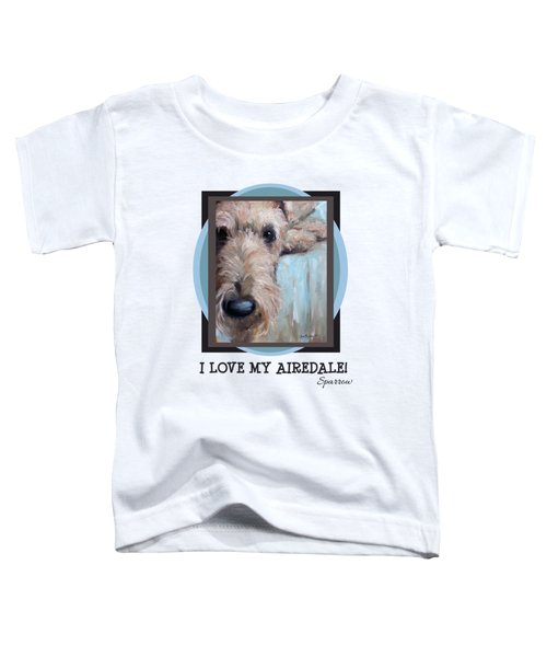 I Love My Airedale Toddler T-Shirt
