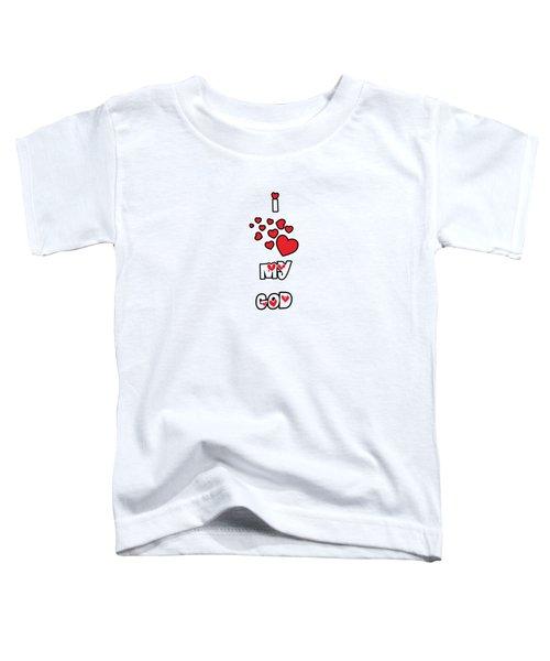 I Love My God Toddler T-Shirt
