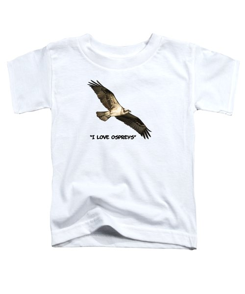 I Love Ospreys 2016-1 Toddler T-Shirt by Thomas Young