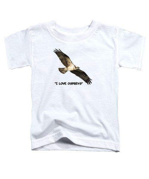 I Love Ospreys 2016-1 Toddler T-Shirt