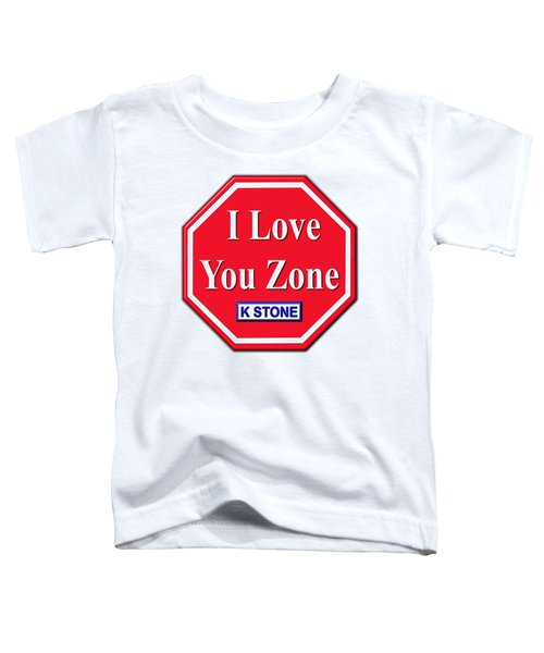 I Love You Zone Toddler T-Shirt