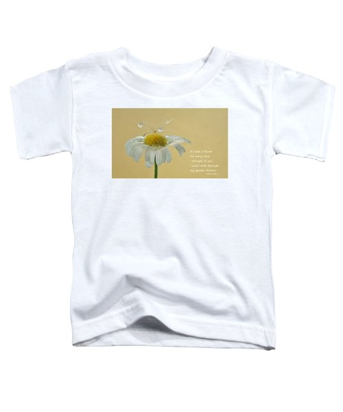 If I Had A Flower Quote Toddler T-Shirt