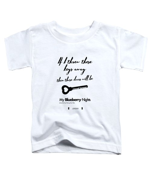 If I Threw These Keys Away Then Those Doors Will Be Closed Forever. - Jeremy Toddler T-Shirt