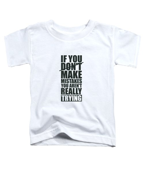 If You Donot Make Mistakes You Arenot Really Trying Gym Motivational Quotes Poster Toddler T-Shirt