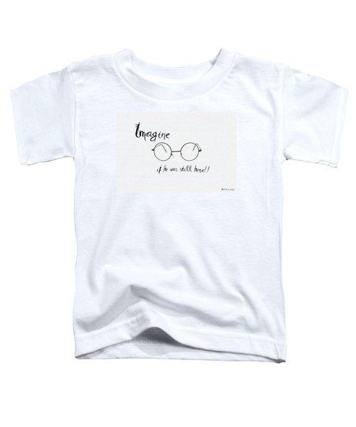 Imagine If He Was Still Here Toddler T-Shirt