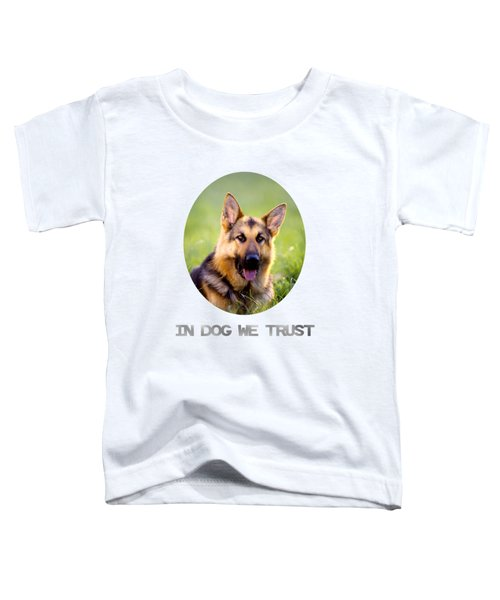 In Dog We Trust Toddler T-Shirt